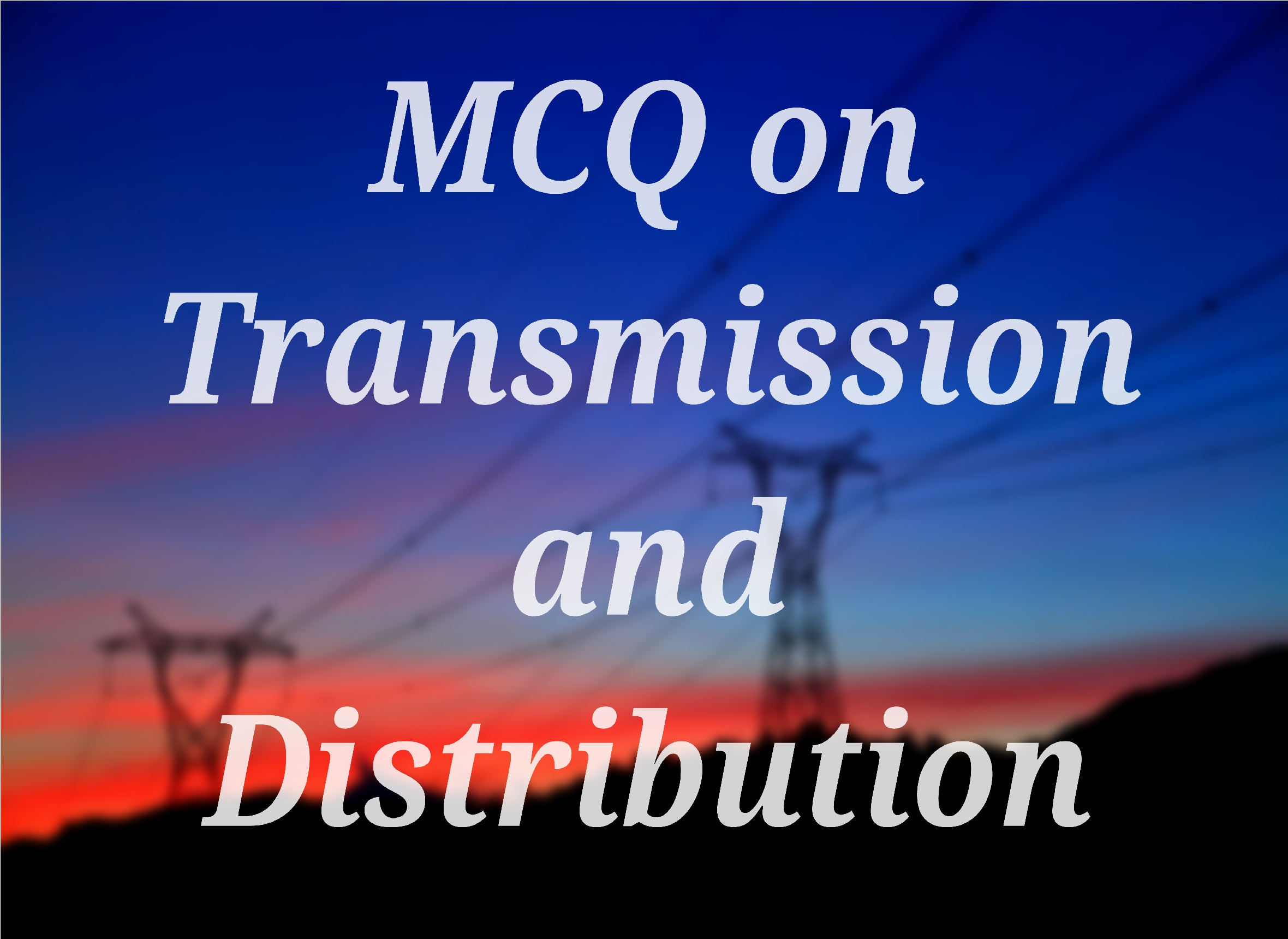 Multiple Choice Questions On Transmission And Distribution Measurement Of Three Phase Power Electrical4u